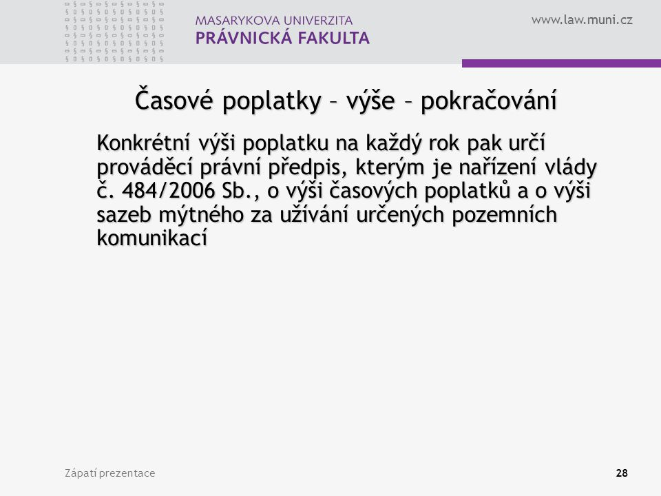 www.law.muni.cz Zápatí prezentace28 Časové poplatky – výše – pokračování Konkrétní výši poplatku na každý rok pak určí prováděcí právní předpis, který