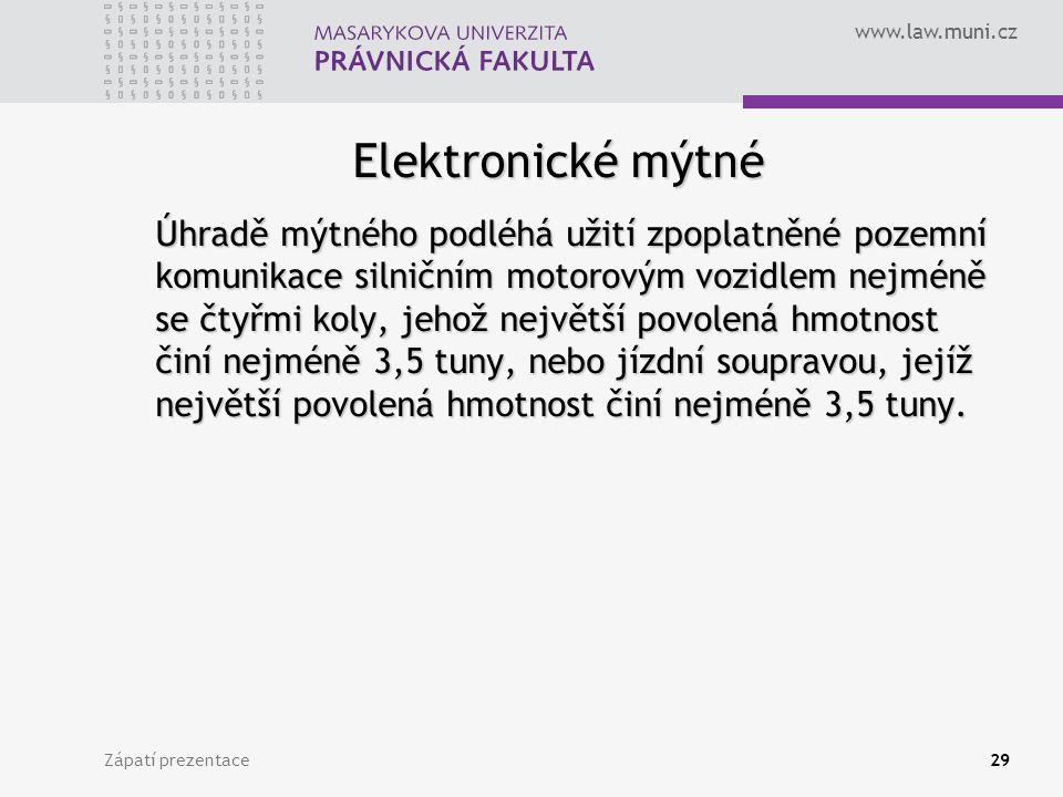 www.law.muni.cz Zápatí prezentace29 Elektronické mýtné Úhradě mýtného podléhá užití zpoplatněné pozemní komunikace silničním motorovým vozidlem nejmén