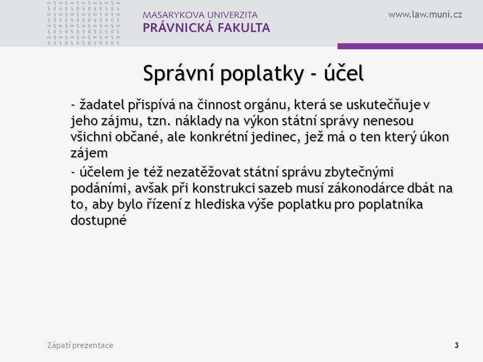 www.law.muni.cz Zápatí prezentace3 Správní poplatky - účel - žadatel přispívá na činnost orgánu, která se uskutečňuje v jeho zájmu, tzn. náklady na vý