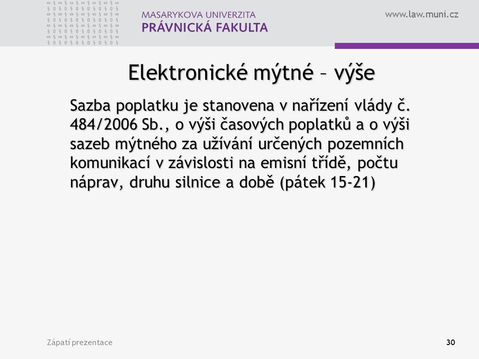www.law.muni.cz Zápatí prezentace30 Elektronické mýtné – výše Sazba poplatku je stanovena v nařízení vlády č. 484/2006 Sb., o výši časových poplatků a