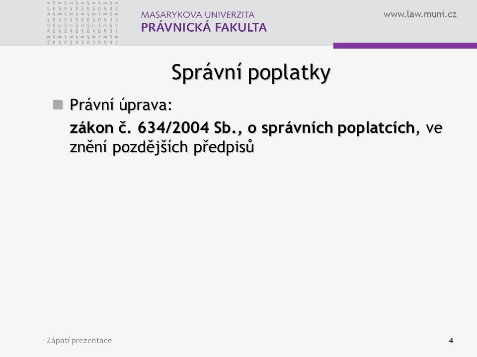 www.law.muni.cz Zápatí prezentace4 Správní poplatky Právní úprava: Právní úprava: zákon č. 634/2004 Sb., o správních poplatcích, ve znění pozdějších p