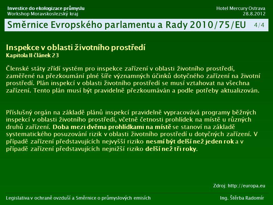 Legislativa v ochraně ovzduší a Směrnice o průmyslových emisích Ing. Štěrba Radomír Investice do ekologizace průmyslu Hotel Mercury Ostrava Workshop M