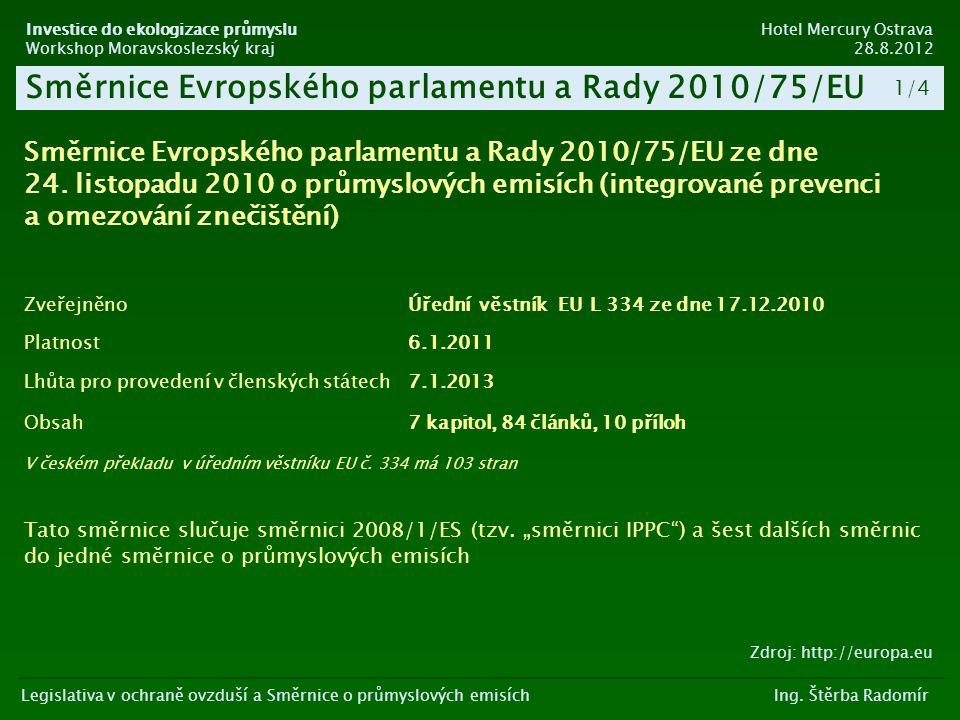 Legislativa v ochraně ovzduší a Směrnice o průmyslových emisích Ing. Štěrba Radomír Směrnice Evropského parlamentu a Rady 2010/75/EU Investice do ekol