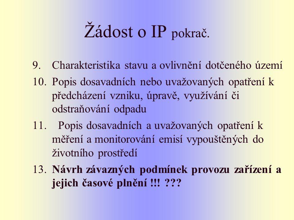 Žádost o IP pokrač. 9.Charakteristika stavu a ovlivnění dotčeného území 10.Popis dosavadních nebo uvažovaných opatření k předcházení vzniku, úpravě, v