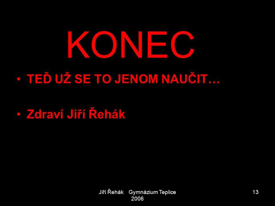 Jiří Řehák Gymnázium Teplice 2006 13 KONEC TEĎ UŽ SE TO JENOM NAUČIT… Zdraví Jiří Řehák