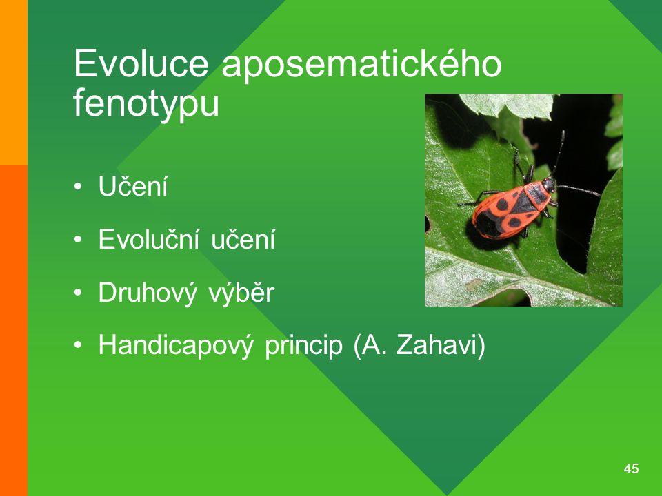 45 Evoluce aposematického fenotypu Učení Evoluční učení Druhový výběr Handicapový princip (A. Zahavi)