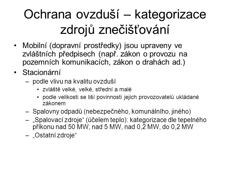 Ochrana ovzduší – kategorizace zdrojů znečišťování Mobilní (dopravní prostředky) jsou upraveny ve zvláštních předpisech (např. zákon o provozu na poze