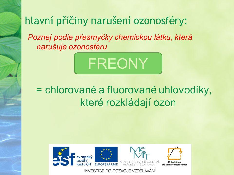 hlavní příčiny narušení ozonosféry: Poznej podle přesmyčky chemickou látku, která narušuje ozonosféru = chlorované a fluorované uhlovodíky, které rozk