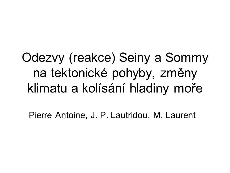 Odezvy (reakce) Seiny a Sommy na tektonické pohyby, změny klimatu a kolísání hladiny moře Pierre Antoine, J.