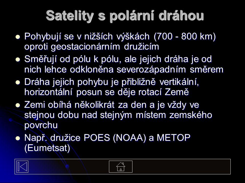 Pohybují se v nižších výškách (700 - 800 km) oproti geostacionárním družicím Pohybují se v nižších výškách (700 - 800 km) oproti geostacionárním druži