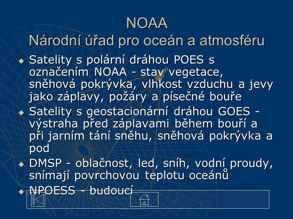 NOAA Národní úřad pro oceán a atmosféru  Satelity s polární dráhou POES s označením NOAA - stav vegetace, sněhová pokrývka, vlhkost vzduchu a jevy jako záplavy, požáry a písečné bouře  Satelity s geostacionární dráhou GOES - výstraha před záplavami během bouří a při jarním tání sněhu, sněhová pokrývka a pod  DMSP - oblačnost, led, sníh, vodní proudy, snímají povrchovou teplotu oceánů  NPOESS - budoucí