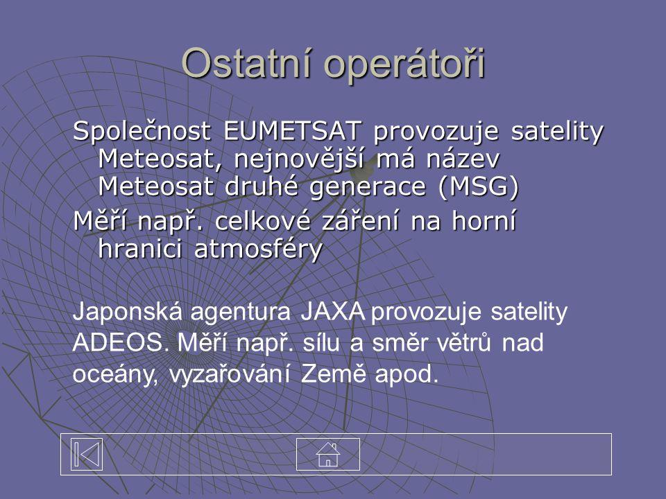 Ostatní operátoři Společnost EUMETSAT provozuje satelity Meteosat, nejnovější má název Meteosat druhé generace (MSG) Měří např. celkové záření na horn