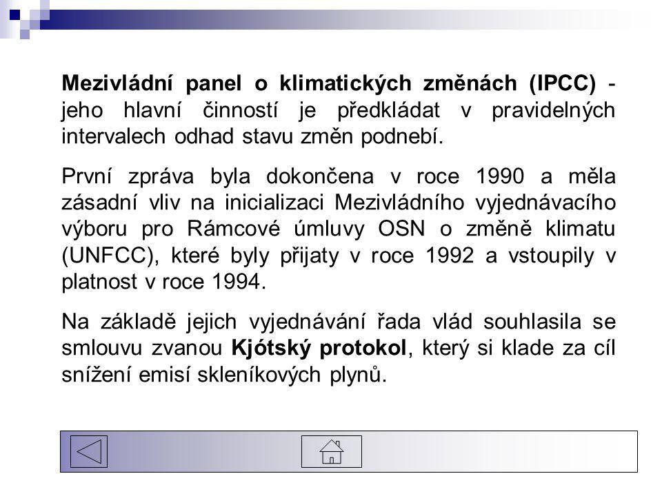Mezivládní panel o klimatických změnách (IPCC) - jeho hlavní činností je předkládat v pravidelných intervalech odhad stavu změn podnebí. První zpráva