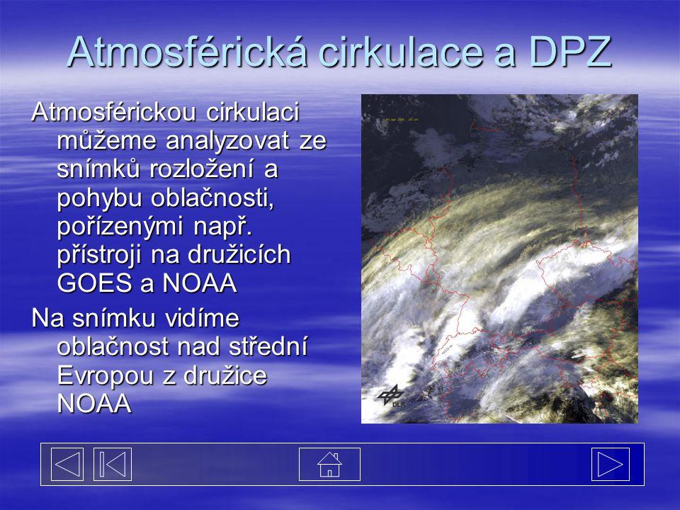 Atmosférická cirkulace a DPZ Atmosférickou cirkulaci můžeme analyzovat ze snímků rozložení a pohybu oblačnosti, pořízenými např. přístroji na družicíc
