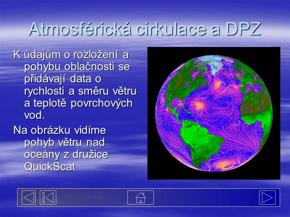 Atmosférická cirkulace a DPZ K údajům o rozložení a pohybu oblačnosti se přidávají data o rychlosti a směru větru a teplotě povrchových vod.