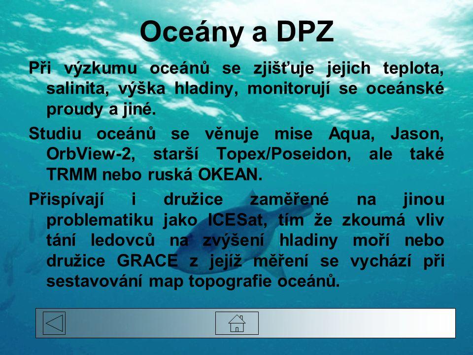 Oceány a DPZ Při výzkumu oceánů se zjišťuje jejich teplota, salinita, výška hladiny, monitorují se oceánské proudy a jiné. Studiu oceánů se věnuje mis