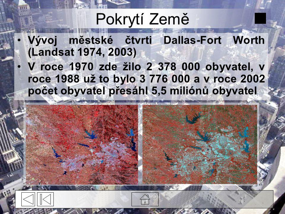 Pokrytí Země Vývoj městské čtvrti Dallas-Fort Worth (Landsat 1974, 2003) V roce 1970 zde žilo 2 378 000 obyvatel, v roce 1988 už to bylo 3 776 000 a v