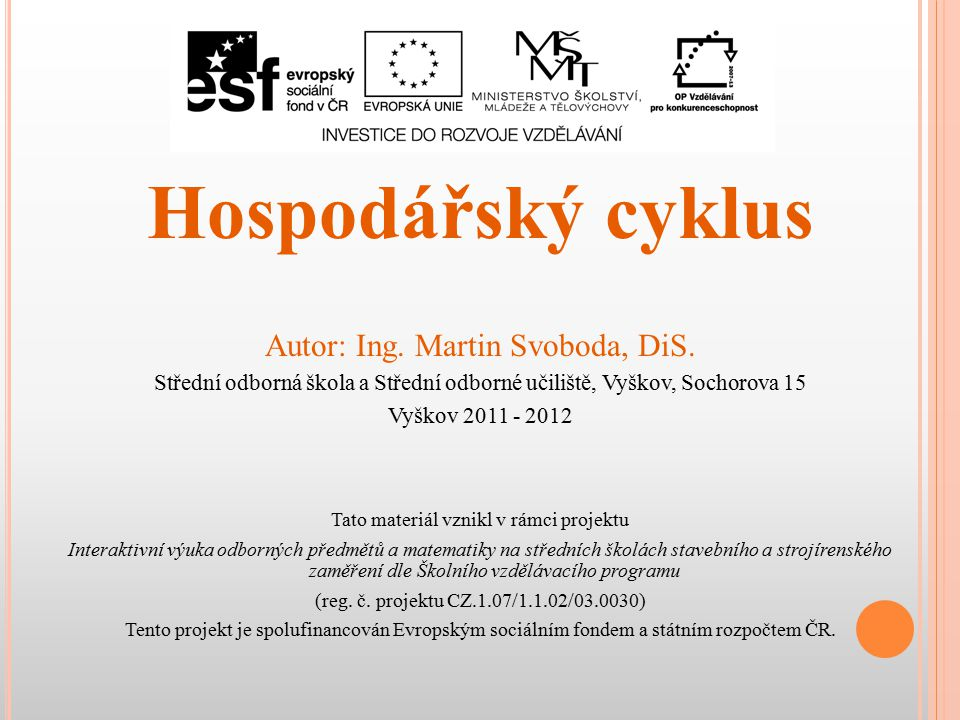 Hospodářský cyklus Autor: Ing. Martin Svoboda, DiS.