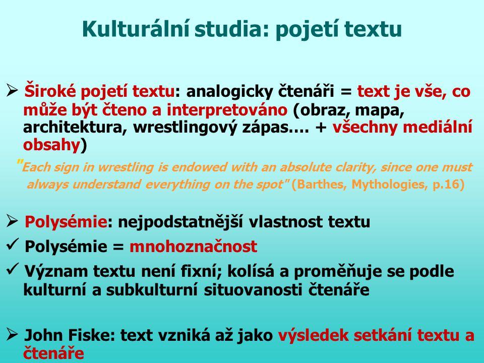 Kulturální studia: pojetí textu  Široké pojetí textu: analogicky čtenáři = text je vše, co může být čteno a interpretováno (obraz, mapa, architektura