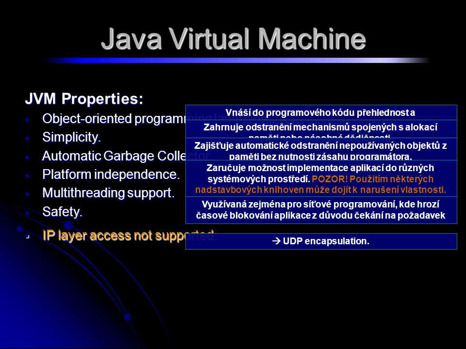 Java Virtual Machine JVM Properties:  Object-oriented programming language.