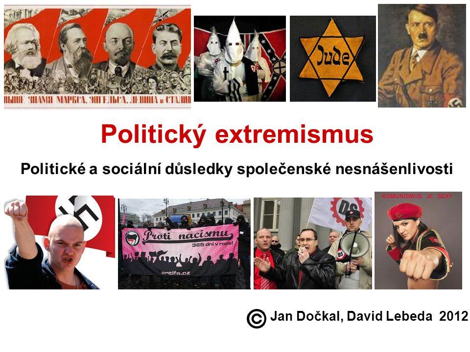 Politický extremismus Politické a sociální důsledky společenské nesnášenlivosti Jan Dočkal, David Lebeda 2012