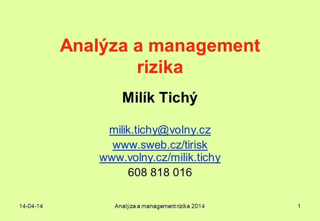 14-04-14Analýza a management rizika 201412 Objekt a proces jako zdroje a příjemci nebezpečí Objekt = proces, který se zastavil v čase Proces = objekt, jehož dalším rozměrem je čas