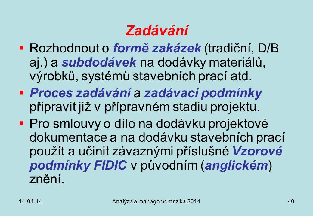 14-04-14Analýza a management rizika 201440 Zadávání  Rozhodnout o formě zakázek (tradiční, D/B aj.) a subdodávek na dodávky materiálů, výrobků, systé