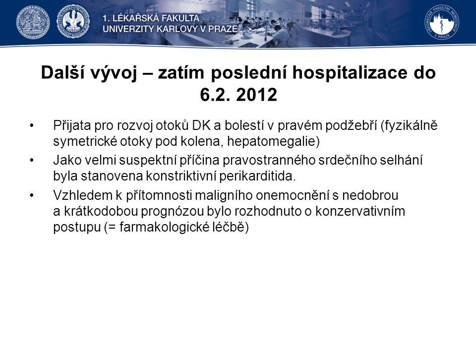 Další vývoj – zatím poslední hospitalizace do 6.2. 2012 Přijata pro rozvoj otoků DK a bolestí v pravém podžebří (fyzikálně symetrické otoky pod kolena