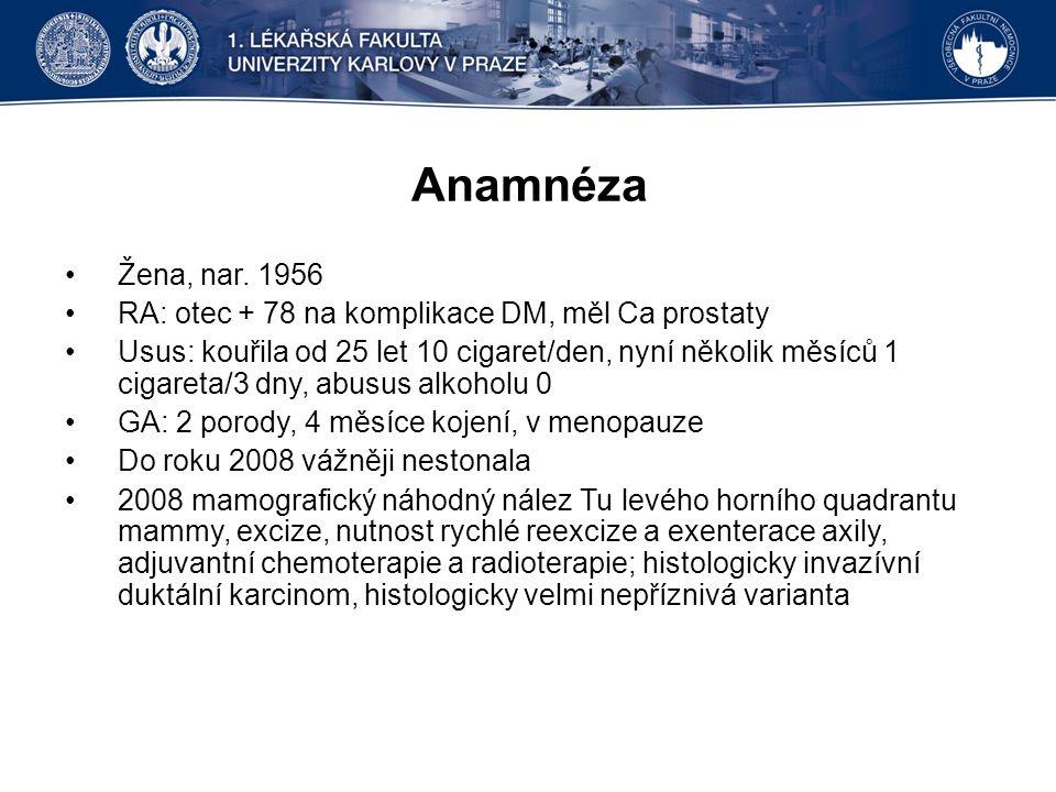 Anamnéza Žena, nar. 1956 RA: otec + 78 na komplikace DM, měl Ca prostaty Usus: kouřila od 25 let 10 cigaret/den, nyní několik měsíců 1 cigareta/3 dny,