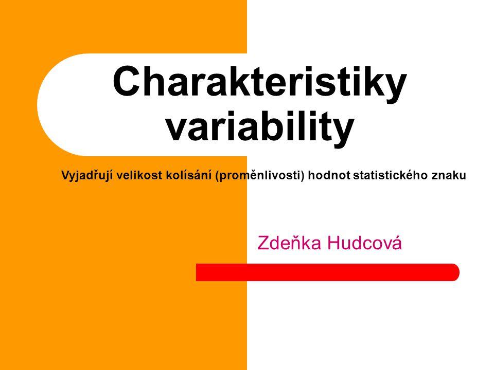 Charakteristiky variability Zdeňka Hudcová Vyjadřují velikost kolísání (proměnlivosti) hodnot statistického znaku