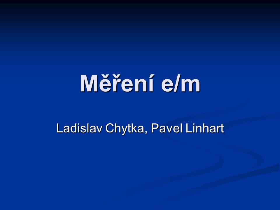 Měření e/m Ladislav Chytka, Pavel Linhart