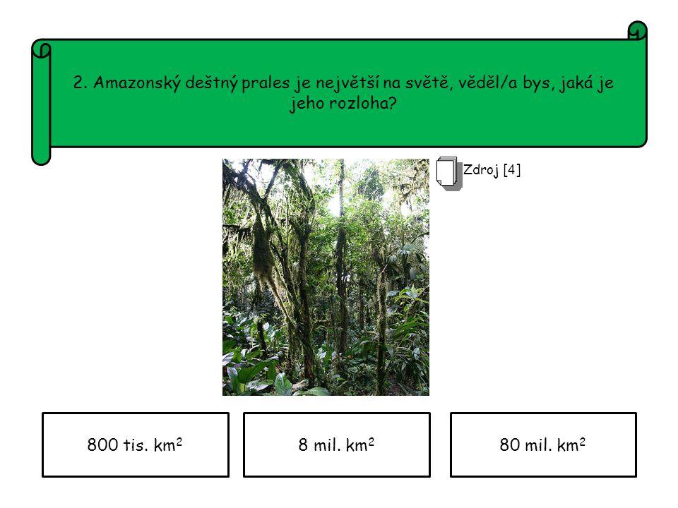 2. Amazonský deštný prales je největší na světě, věděl/a bys, jaká je jeho rozloha.