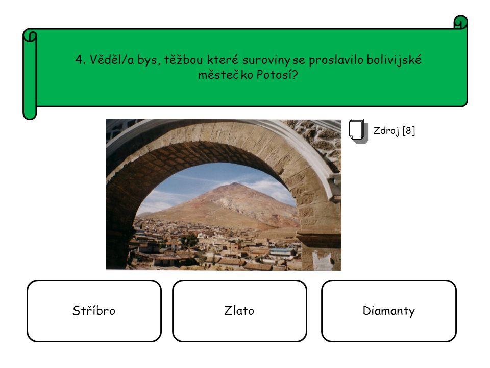 4. Věděl/a bys, těžbou které suroviny se proslavilo bolivijské městečko Potosí.