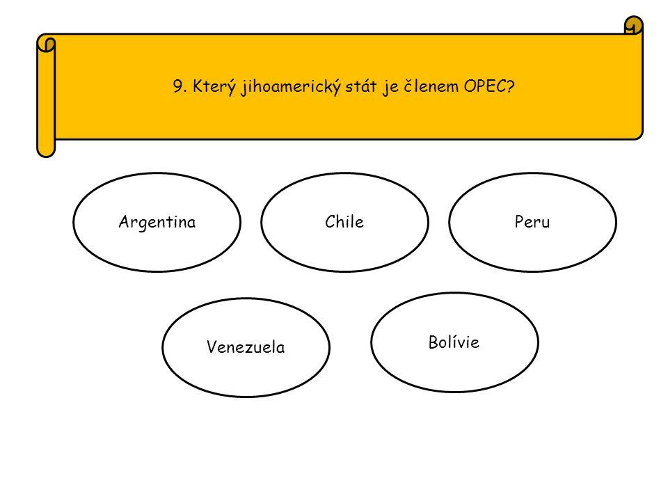 9. Který jihoamerický stát je členem OPEC ArgentinaChilePeru Venezuela Bolívie