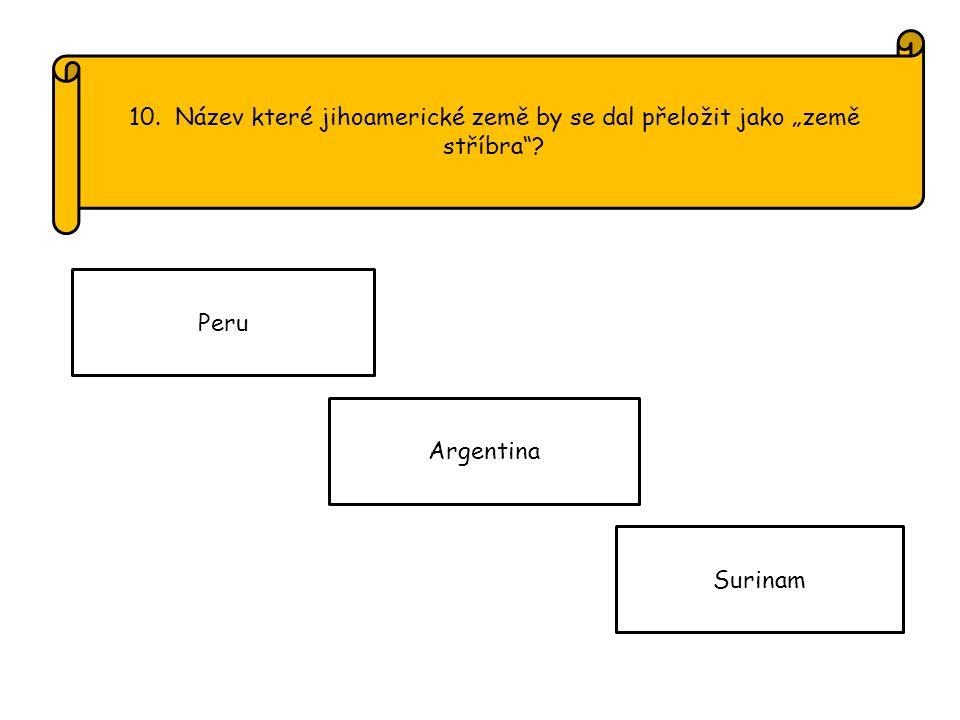 """10. Název které jihoamerické země by se dal přeložit jako """"země stříbra Peru Argentina Surinam"""