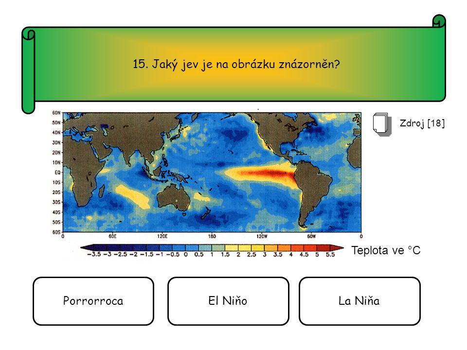 15. Jaký jev je na obrázku znázorněn Zdroj [ 18 ] PorrorrocaEl NiňoLa Niňa Teplota ve °C