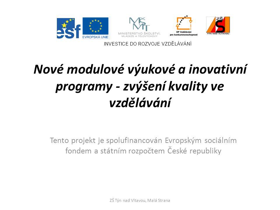 Nové modulové výukové a inovativní programy - zvýšení kvality ve vzdělávání Tento projekt je spolufinancován Evropským sociálním fondem a státním rozpočtem České republiky INVESTICE DO ROZVOJE VZDĚLÁVÁNÍ ZŠ Týn nad Vltavou, Malá Strana