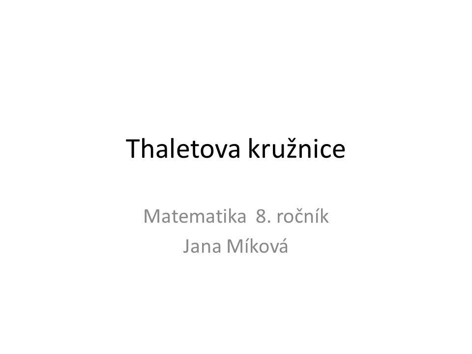 Thaletova kružnice Matematika 8. ročník Jana Míková