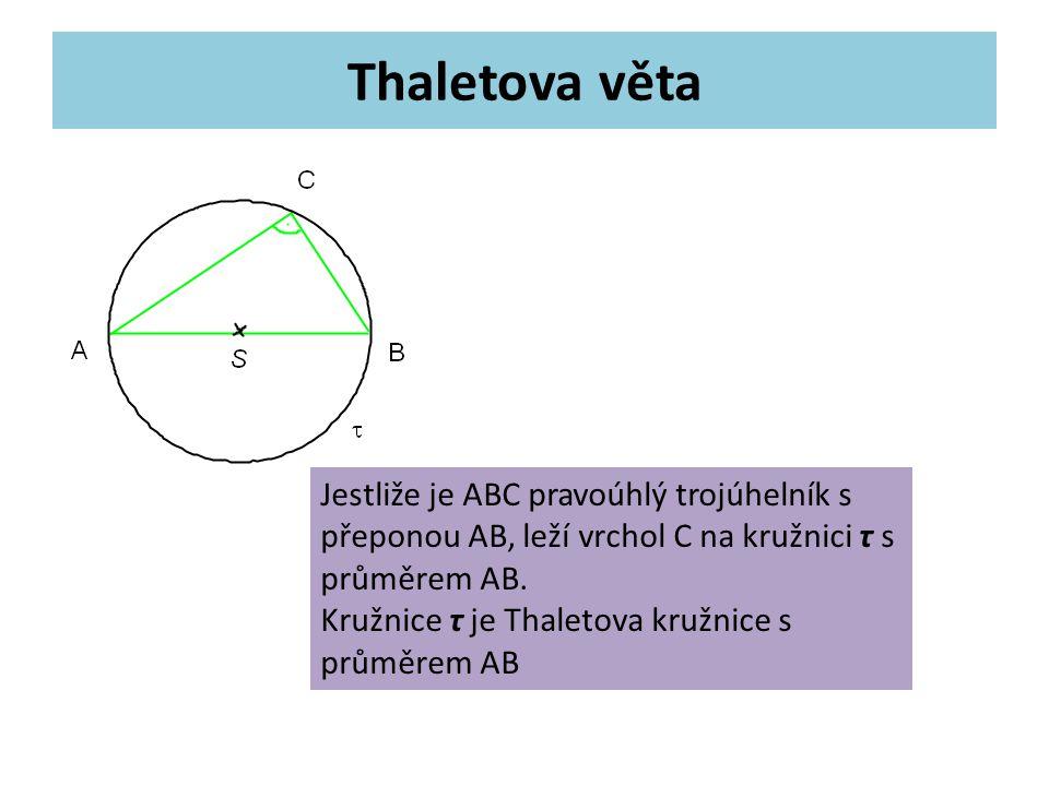 Thaletova věta Jestliže je ABC pravoúhlý trojúhelník s přeponou AB, leží vrchol C na kružnici τ s průměrem AB.