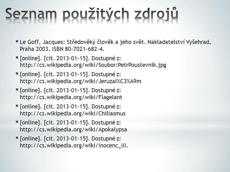  Le Goff, Jacques: Středověký člověk a jeho svět. Nakladatelství Vyšehrad, Praha 2003. ISBN 80-7021-682-4.  [online]. [cit. 2013-01-15]. Dostupné z: