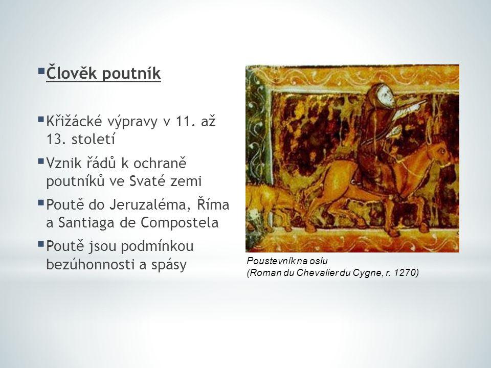 Člověk poutník  Křižácké výpravy v 11. až 13. století  Vznik řádů k ochraně poutníků ve Svaté zemi  Poutě do Jeruzaléma, Říma a Santiaga de Compo