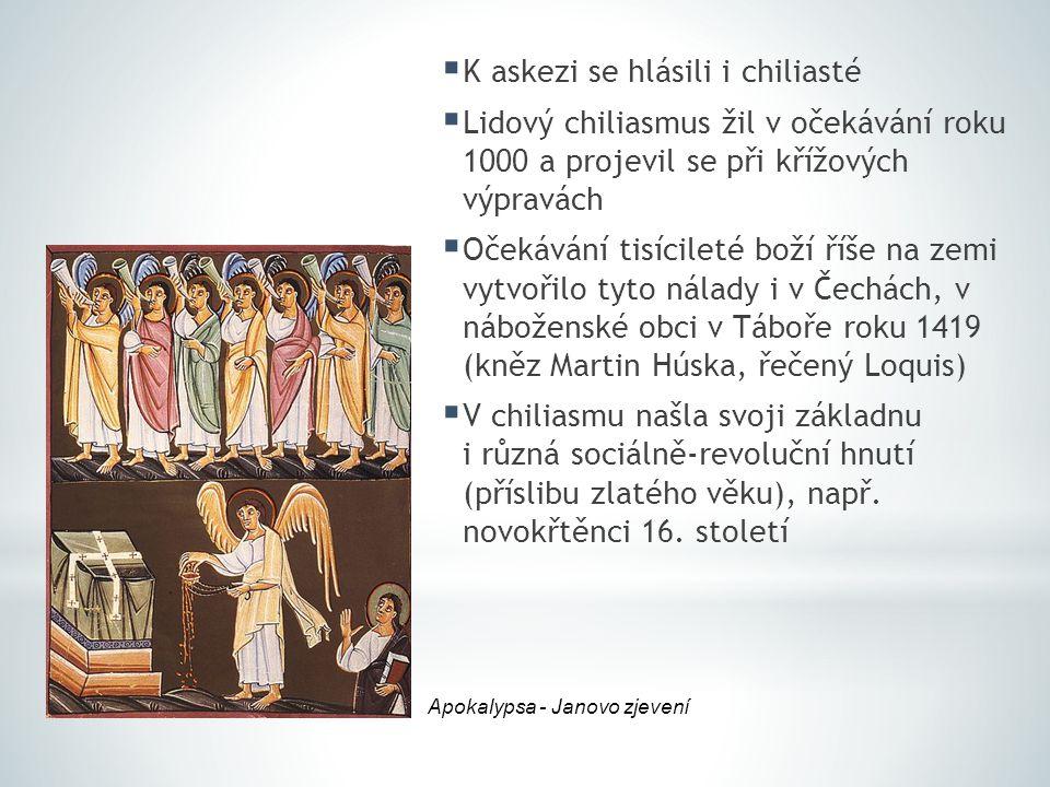  K askezi se hlásili i chiliasté  Lidový chiliasmus žil v očekávání roku 1000 a projevil se při křížových výpravách  Očekávání tisícileté boží říše