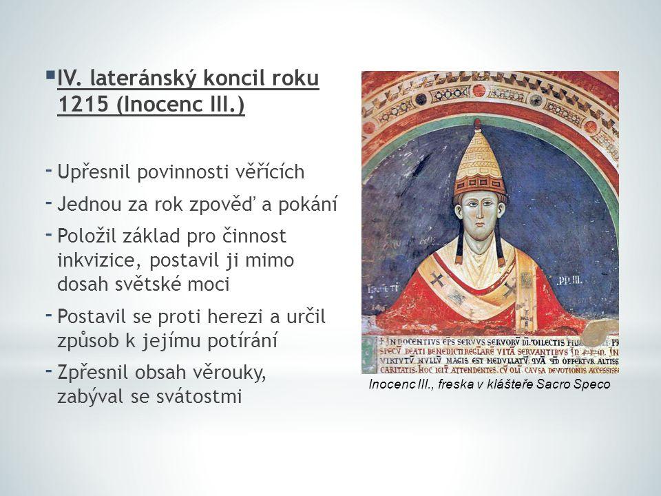  IV. lateránský koncil roku 1215 (Inocenc III.) - Upřesnil povinnosti věřících - Jednou za rok zpověď a pokání - Položil základ pro činnost inkvizice