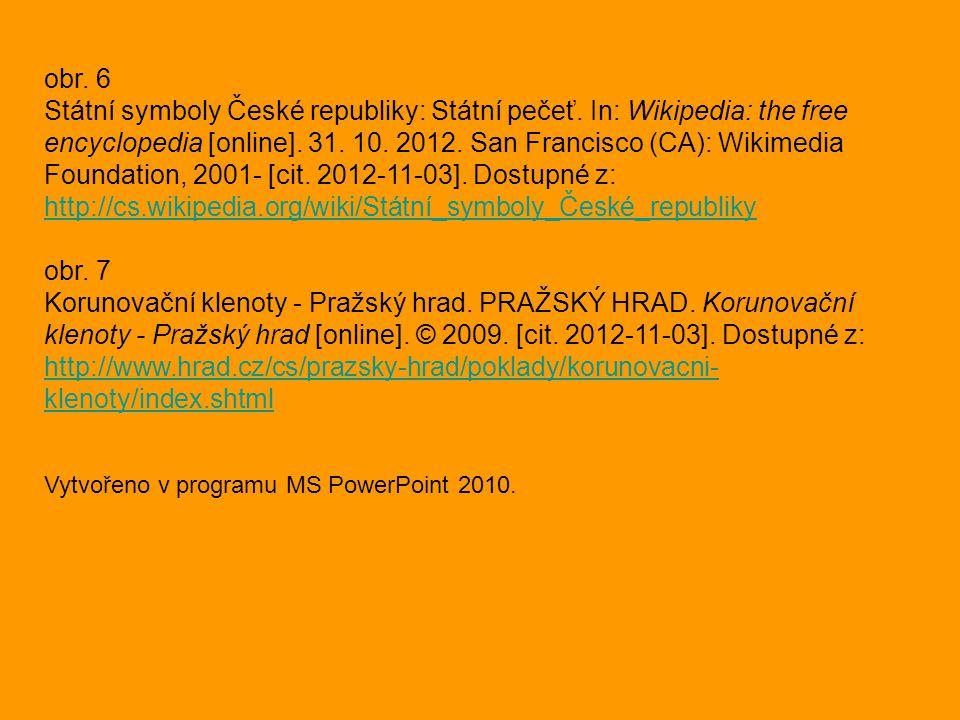 obr. 6 Státní symboly České republiky: Státní pečeť. In: Wikipedia: the free encyclopedia [online]. 31. 10. 2012. San Francisco (CA): Wikimedia Founda