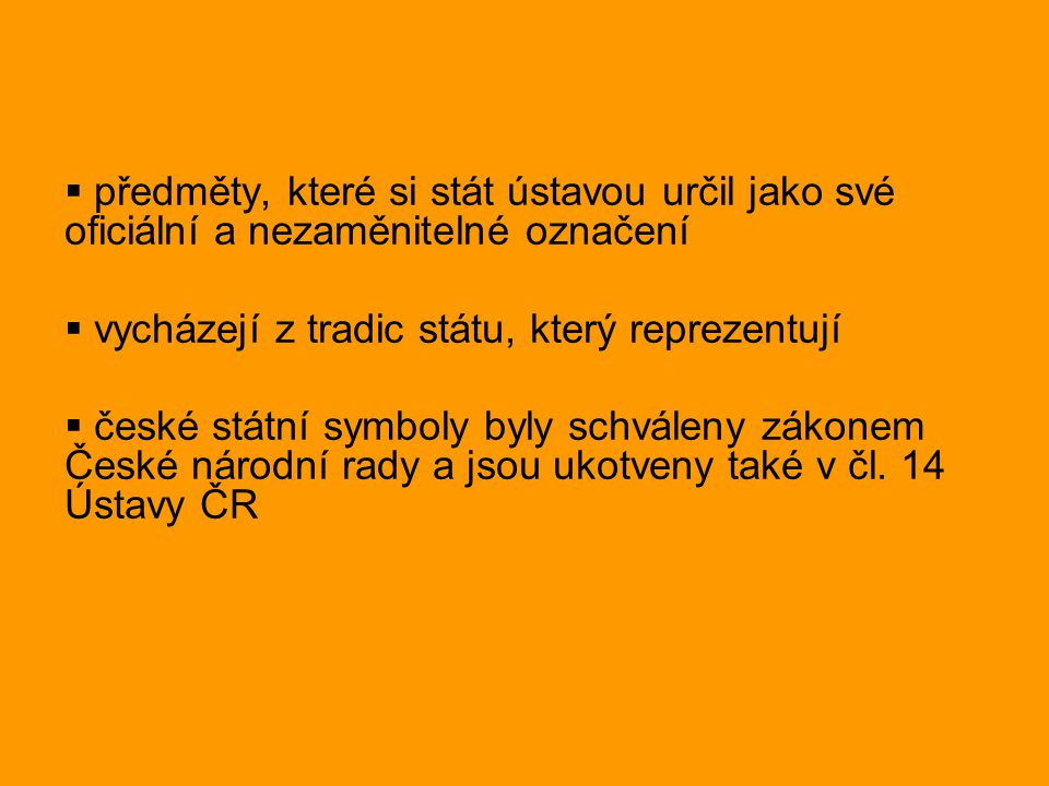  předměty, které si stát ústavou určil jako své oficiální a nezaměnitelné označení  vycházejí z tradic státu, který reprezentují  české státní symb