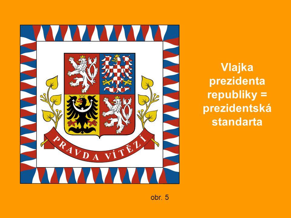 Vlajka prezidenta republiky = prezidentská standarta obr. 5