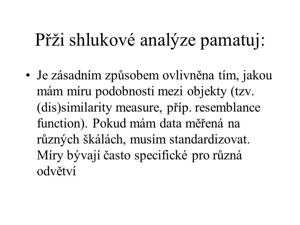 Přži shlukové analýze pamatuj: Je zásadním způsobem ovlivněna tím, jakou mám míru podobnosti mezi objekty (tzv. (dis)similarity measure, příp. resembl