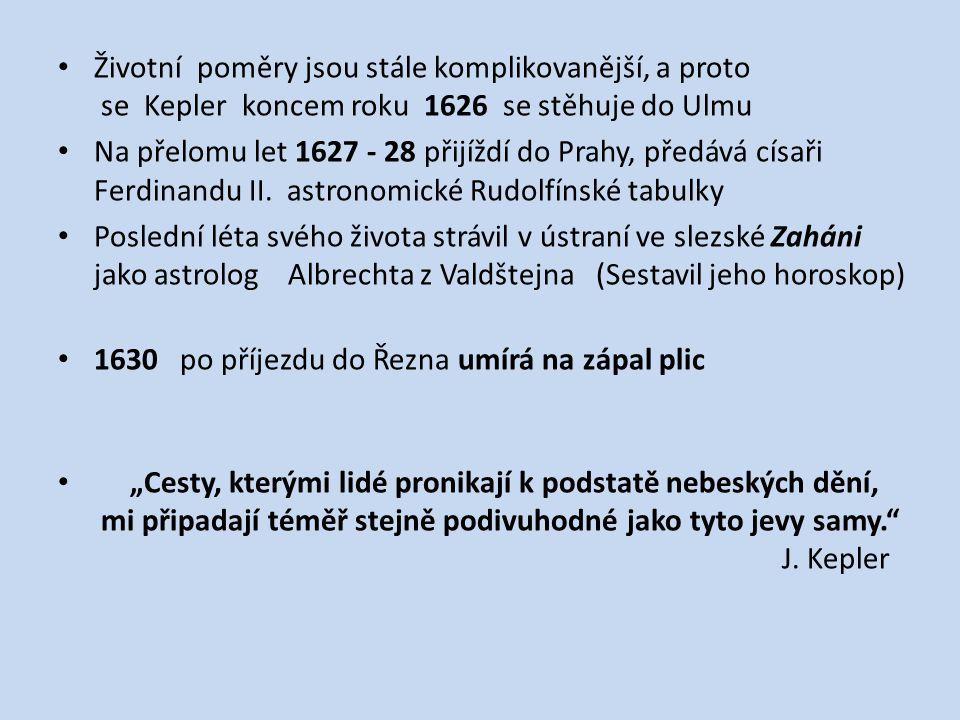 Životní poměry jsou stále komplikovanější, a proto se Kepler koncem roku 1626 se stěhuje do Ulmu Na přelomu let 1627 - 28 přijíždí do Prahy, předává c