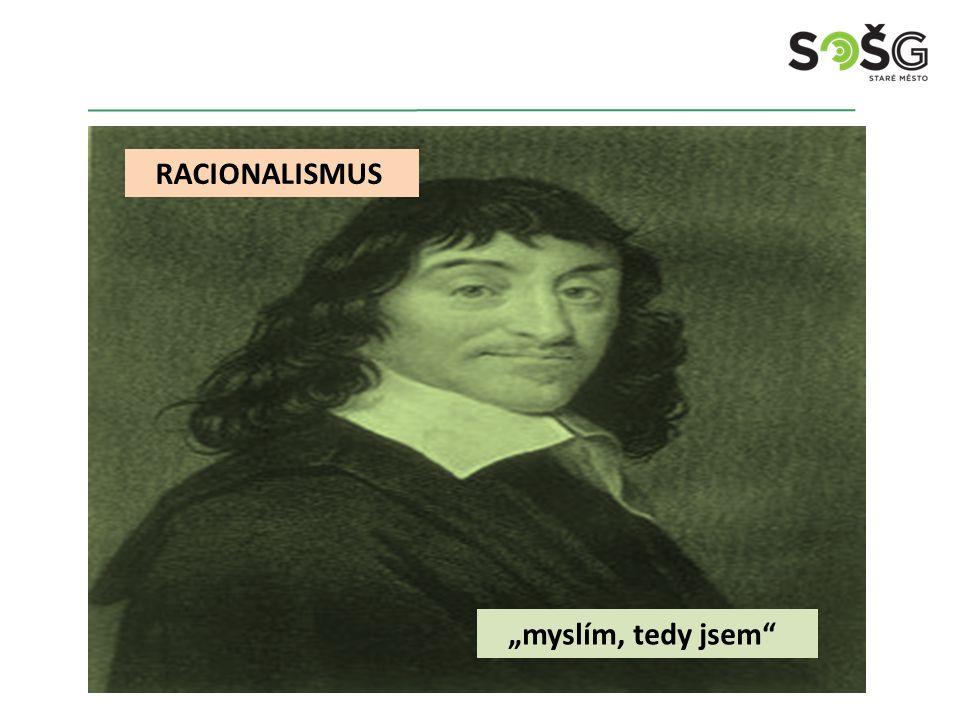 """""""myslím, tedy jsem"""" RACIONALISMUS"""