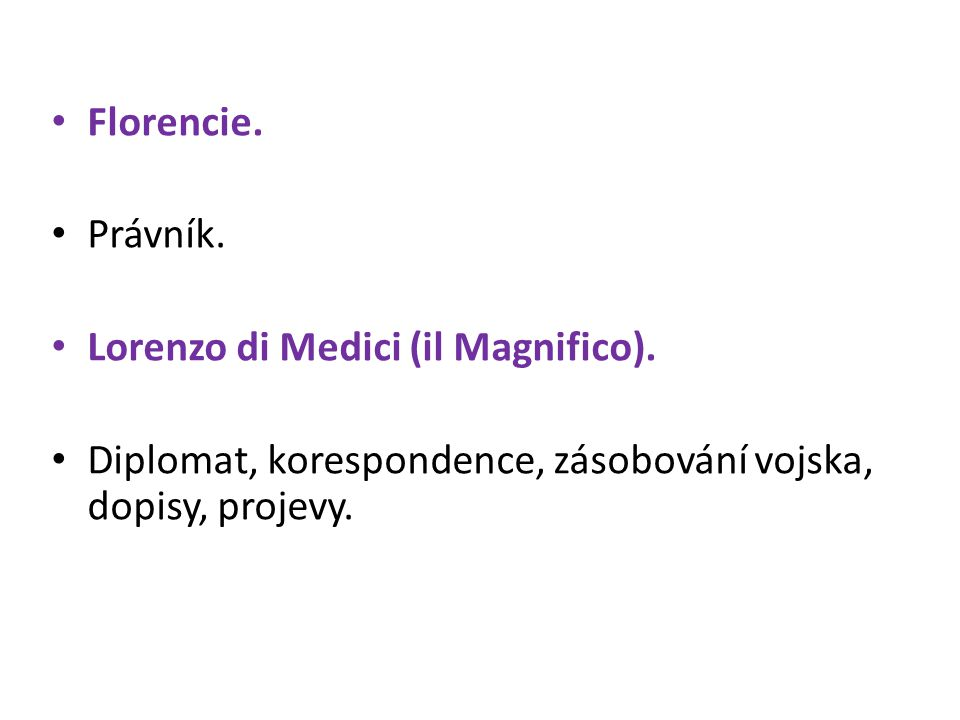 Florencie. Právník. Lorenzo di Medici (il Magnifico).